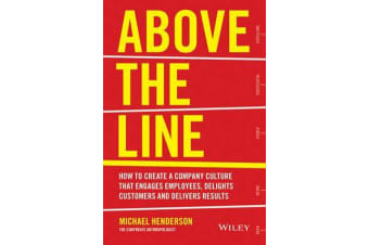 Above the Line - How to Create a Company Culture that Engages Employees, Delights Customers and Delivers Results