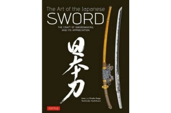 The Art of the Japanese Sword - The Craft of Swordmaking and its Appreciation