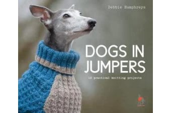Dogs in Jumpers - 12 practical knitting projects