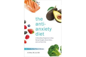 The Anti-Anxiety Diet - A Whole Body Programme to Stop Racing Thoughts, Banish Worry and Live Panic-Free