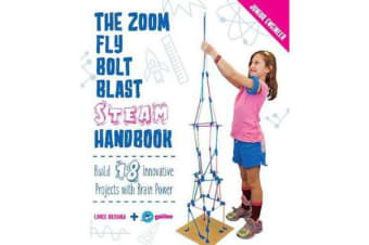 The Zoom, Fly, Bolt, Blast STEAM Handbook - Build 18 Innovative Projects with Brain Power