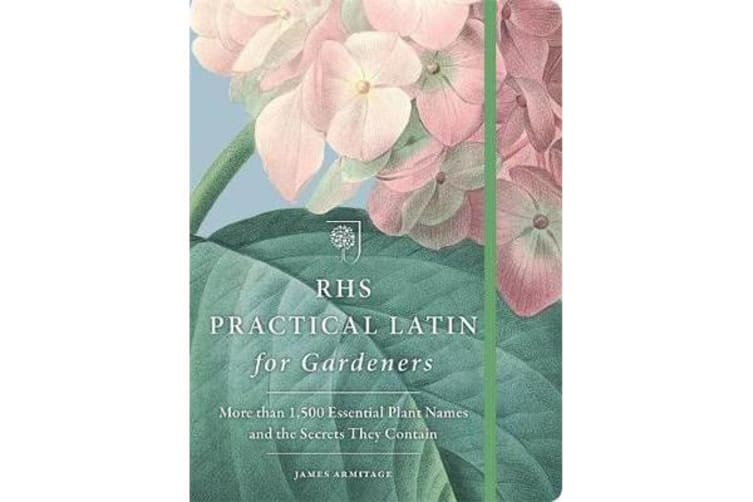 RHS Practical Latin for Gardeners - More than 1,500 Essential Plant Names and the Secrets They Contain