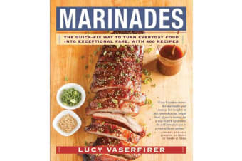 Marinades - The Quick-Fix Way to Turn Everyday Food Into Exceptional Fare, with 400 Recipes