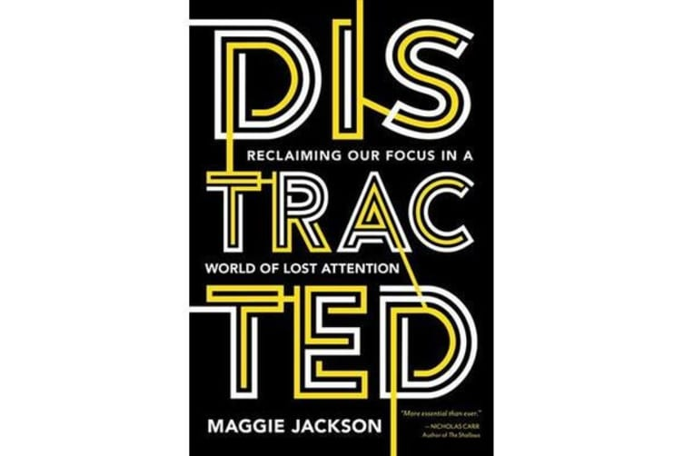 Distracted - Reclaiming Our Focus in a World of Lost Attention
