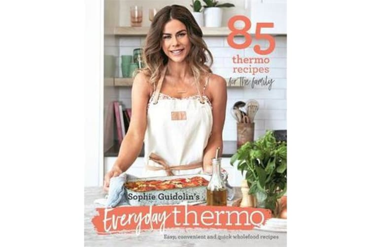 Sophie Guidolin's Everyday thermo - Easy, convenient and quick wholefoodrecipes