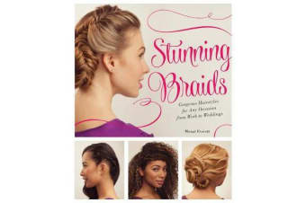 Stunning Braids - Step-by-Step Guide to Gorgeous Statement Hairstyles