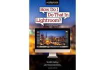 How Do I Do That in Lightroom - The Quickest Ways to Do the Things You Want to Do, Right Now!