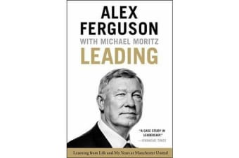 Leading - Learning from Life and My Years at Manchester United