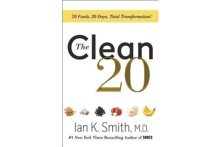 The Clean 20 - 20 Foods, 20 Days, Total Transformation