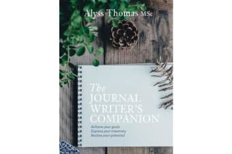 The Journal Writer's Companion - Achieve Your Goals * Express Your Creativity * Realize Your Potential