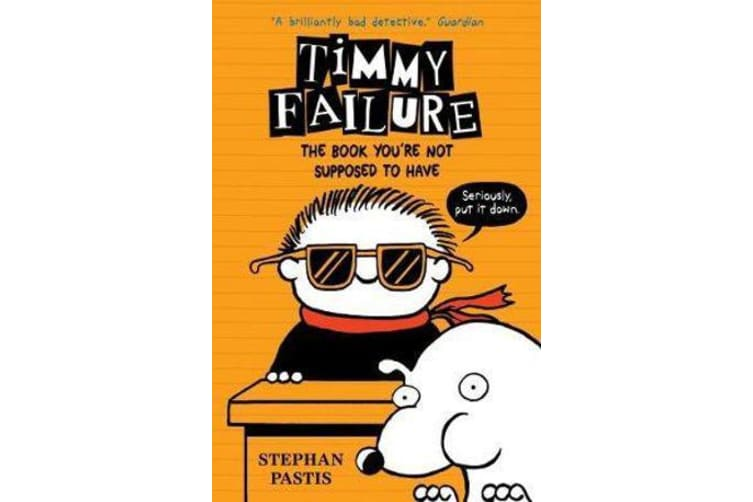 Timmy Failure - The Book You're Not Supposed to Have