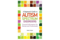 A Beginner's Guide to Autism Spectrum Disorders - Essential Information for Parents and Professionals