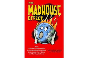 The Madhouse Effect - How Climate Change Denial Is Threatening Our Planet, Destroying Our Politics, and Driving Us Crazy