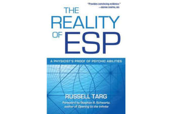 The Reality of ESP - A Physicist's Proof of Psychic Abilities