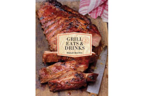 Grill No. 001: Eats & Drinks - Recipes for Good Times