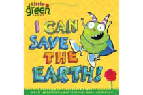 """""""I Can Save the Earth - One Little Monster Learns to Reduce, Reuse, and Recycle Little Green Books"""""""