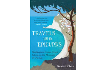 Travels with Epicurus - Meditations from a Greek Island on the Pleasures of Old Age