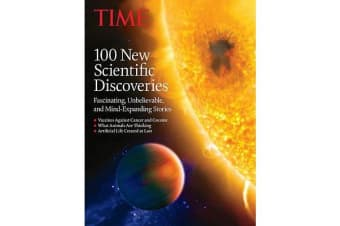 Time 100 New Scientific Discoveries - Fascinating, Unbelievable, and Mind-Expanding Stories