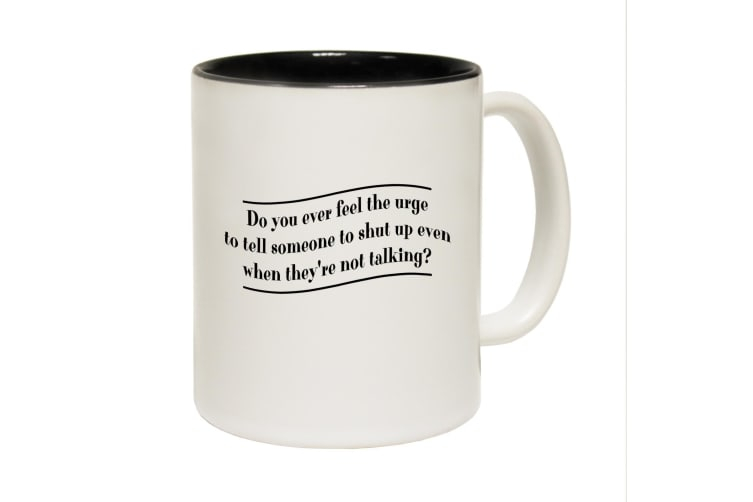 123T Funny Mugs - Do You Ever Feel The Urge To Tell Someone To Shut Up - Black Coffee Cup