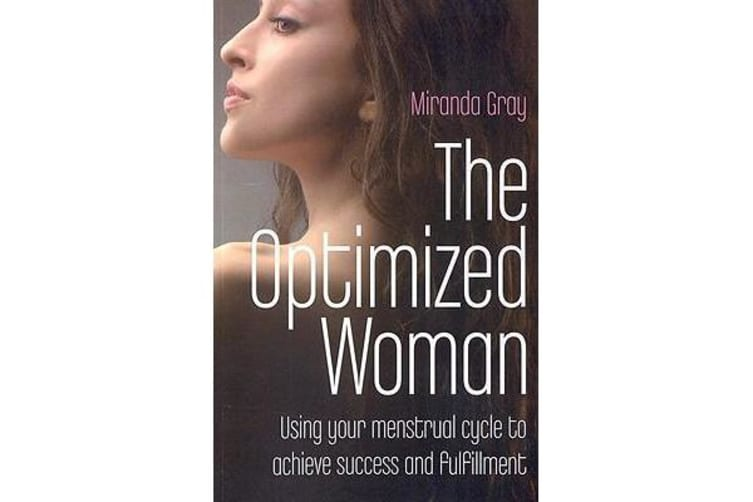 The Optimized Woman - Using Your Menstrual Cycle to Achieve Success and Fulfillment