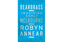 Bearbrass - Imagining Early Melbourne