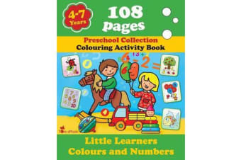 Little Learners - Colors and Numbers - Coloring and Activity Book with Puzzles, Brain Games, Problems, Mazes, Dot-To-Dot & More for 4-7 Years Old Kids (Volume 4)