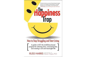 The Happiness Trap - How to Stop Struggling and Start Living