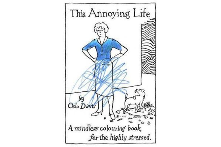 This Annoying Life - A Mindless Colouring Book for the Highly Stressed
