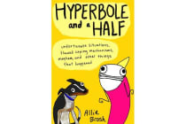 Hyperbole and a Half - Unfortunate Situations, Flawed Coping Mechanisms, Mayhem, and Other Things That Happened