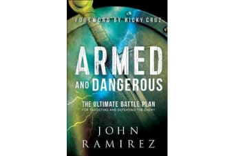 Armed and Dangerous - The Ultimate Battle Plan for Targeting and Defeating the Enemy