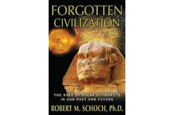 Forgotten Civilization - The Role of Solar Outbursts in Our Past and Future