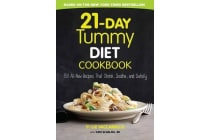21-Day Tummy Diet Cookbook - 150 All-New Recipes to Shrink and Soothe Your Belly!