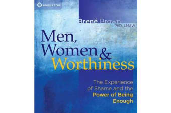 Men, Women and Worthiness - The Experience of Shame and the Power of Being Enough