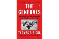 The Generals - American Military Command from World War II to Today