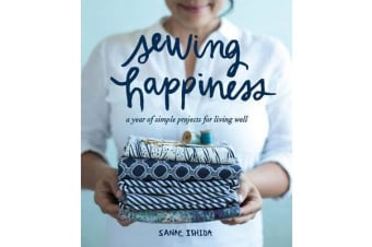 Sewing Happiness - A Year of Simple Projects for Living Well