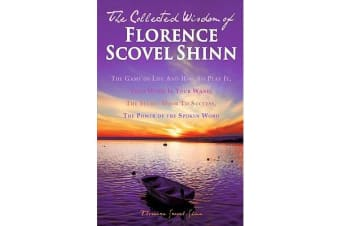 The Collected Wisdom of Florence Scovel Shinn - The Game of Life and How to Play It: Your Word Is Your Wand, the Secret Door to Success, the Power of the Spoken Word