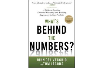What's Behind the Numbers? - A Guide to Exposing Financial Chicanery and Avoiding Huge Losses in Your Portfolio