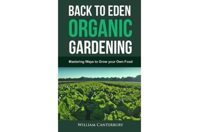 Back to Eden Organic Gardening - Mastering Ways to Grow Your Own Food