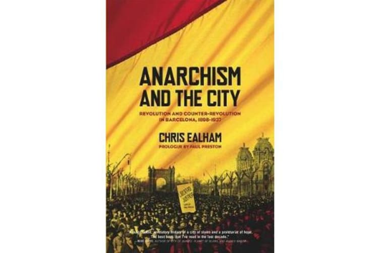 Anarchism And The City - Revolution and Counter-Revolution in Barcelona, 1898-1937