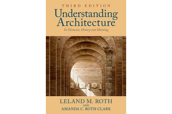 Understanding Architecture - Its Elements, History, and Meaning