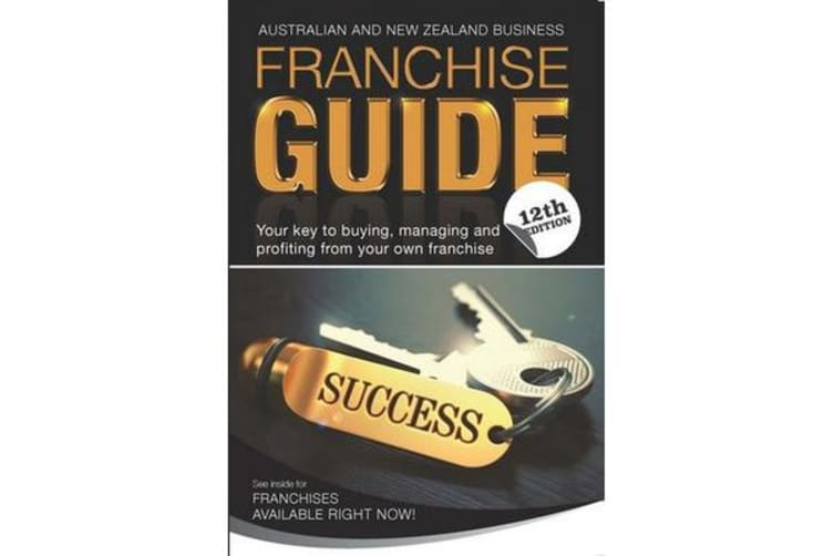 Australian & New Zealand Franchise Guide 12th Edition
