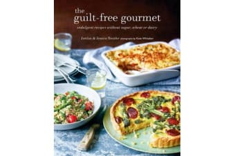 The Guilt-free Gourmet - Indulgent Recipes without Wheat, Dairy or Cane Sugar