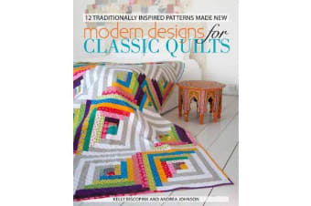 Modern Designs for Classic Quilts - 12 Traditionally Inspired Patterns Made New