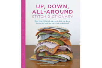 Up, Down, All-Around Stitch Dictionary - More Than 150 Stitch Patterns to Knit Top Down, Bottom Up, Back and Forth, and in the Round