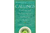 Callings - Finding and Following an Authentic Life