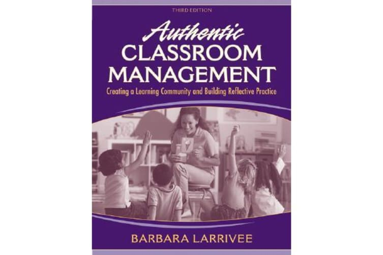 Authentic Classroom Management - Creating a Learning Community and Building Reflective Practice