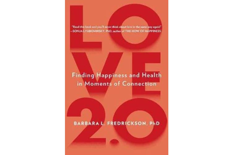 Love 2.0 - Finding Happiness and Health in Moments of Connection