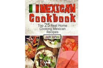 Mexican Cookbook - Top 25 Real Home Cooking Mexican Recipes