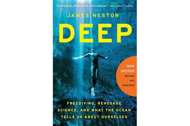 Deep - Freediving, Renegade Science, and What the Ocean Tells Us about Ourselves