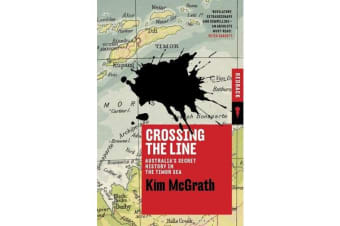 Crossing the Line - Australias Secret History in the Timor Sea